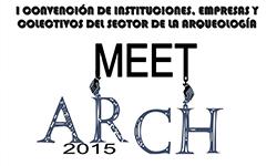 Meet Arch 2015: I Convención de Instituciones, Empresas y Colectivos del Sector de la Arqueología